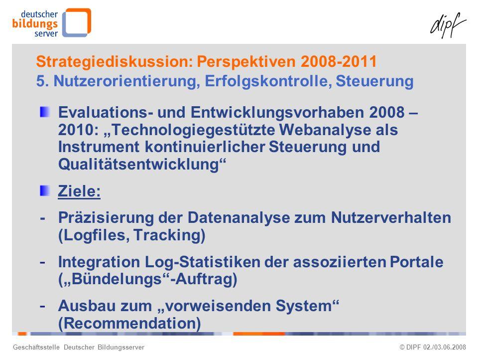 Geschäftsstelle Deutscher Bildungsserver© DIPF 02./03.06.2008 Strategiediskussion: Perspektiven 2008-2011 5.