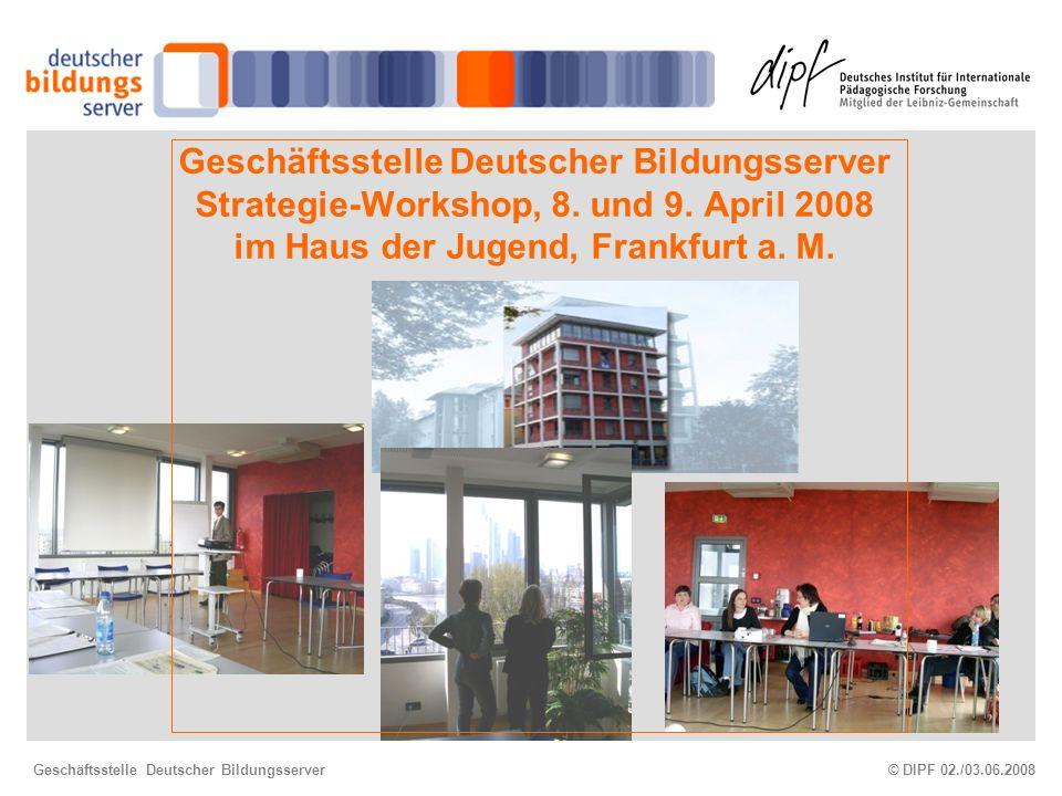 © DIPF 02./03.06.2008Geschäftsstelle Deutscher Bildungsserver Geschäftsstelle Deutscher Bildungsserver Strategie-Workshop, 8.