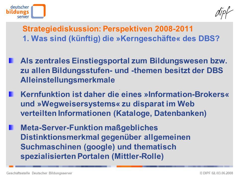 Geschäftsstelle Deutscher Bildungsserver© DIPF 02./03.06.2008 Strategiediskussion: Perspektiven 2008-2011 1.