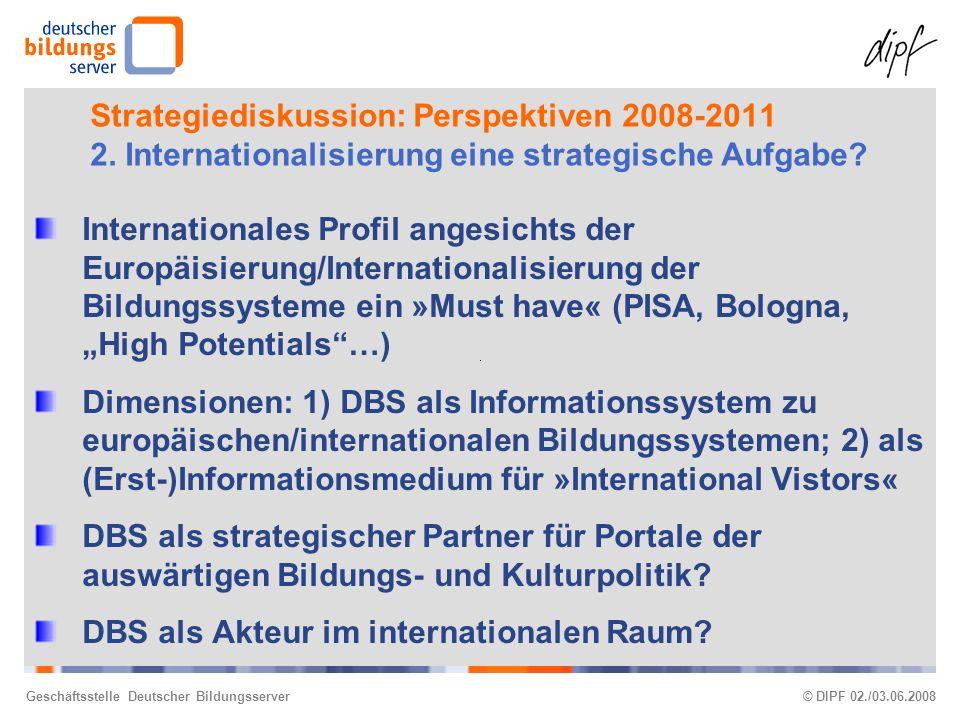Geschäftsstelle Deutscher Bildungsserver© DIPF 02./03.06.2008 Strategiediskussion: Perspektiven 2008-2011 2.