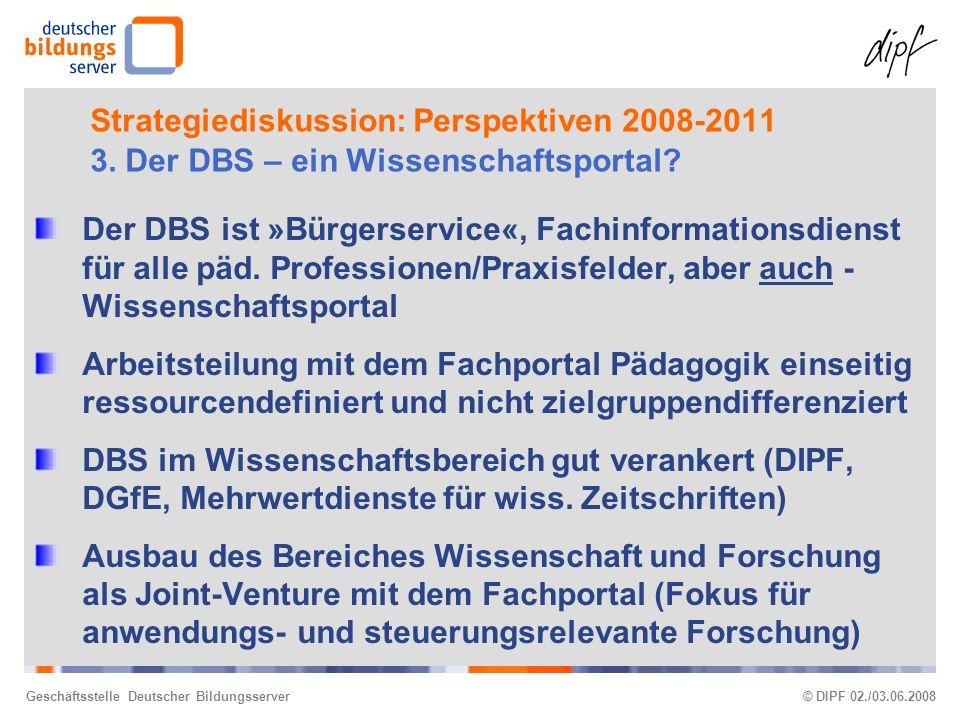 Geschäftsstelle Deutscher Bildungsserver© DIPF 02./03.06.2008 Strategiediskussion: Perspektiven 2008-2011 3.