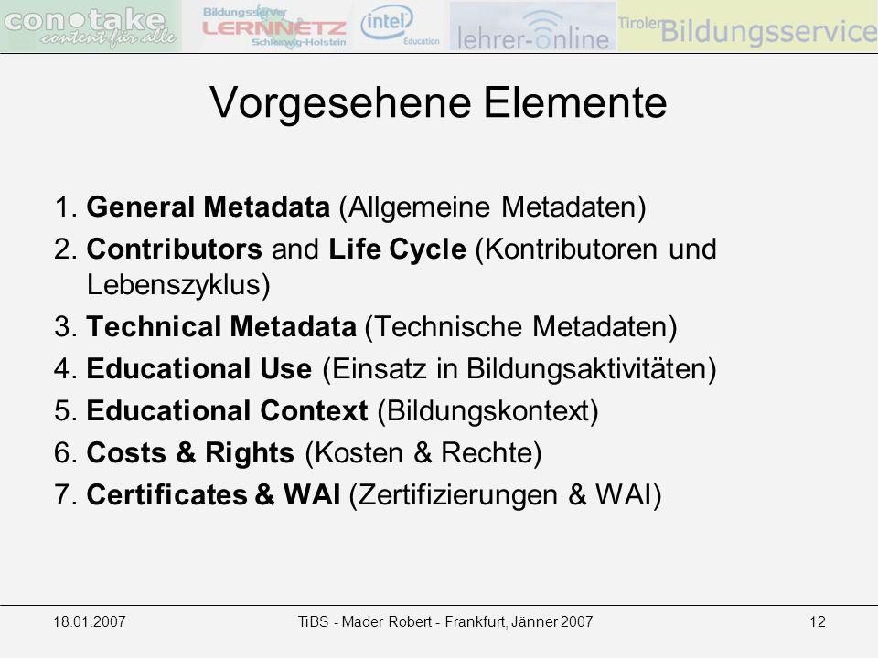 18.01.2007TiBS - Mader Robert - Frankfurt, Jänner 200712 1. General Metadata (Allgemeine Metadaten) 2. Contributors and Life Cycle (Kontributoren und