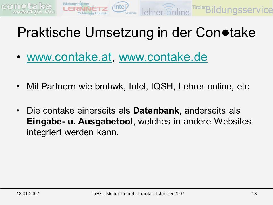 18.01.2007TiBS - Mader Robert - Frankfurt, Jänner 200713 Praktische Umsetzung in der Con take www.contake.at, www.contake.dewww.contake.atwww.contake.