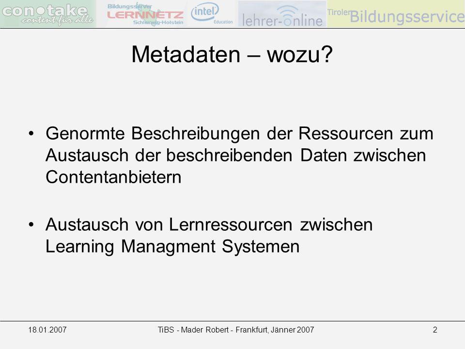 18.01.2007TiBS - Mader Robert - Frankfurt, Jänner 20072 Metadaten – wozu? Genormte Beschreibungen der Ressourcen zum Austausch der beschreibenden Date