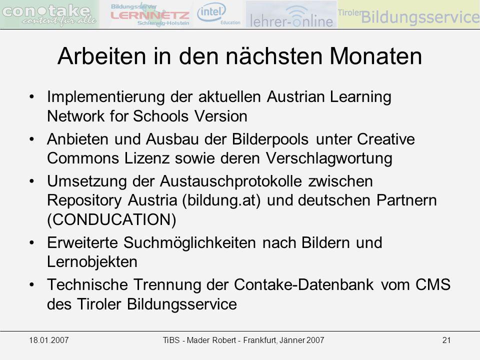 18.01.2007TiBS - Mader Robert - Frankfurt, Jänner 200721 Arbeiten in den nächsten Monaten Implementierung der aktuellen Austrian Learning Network for