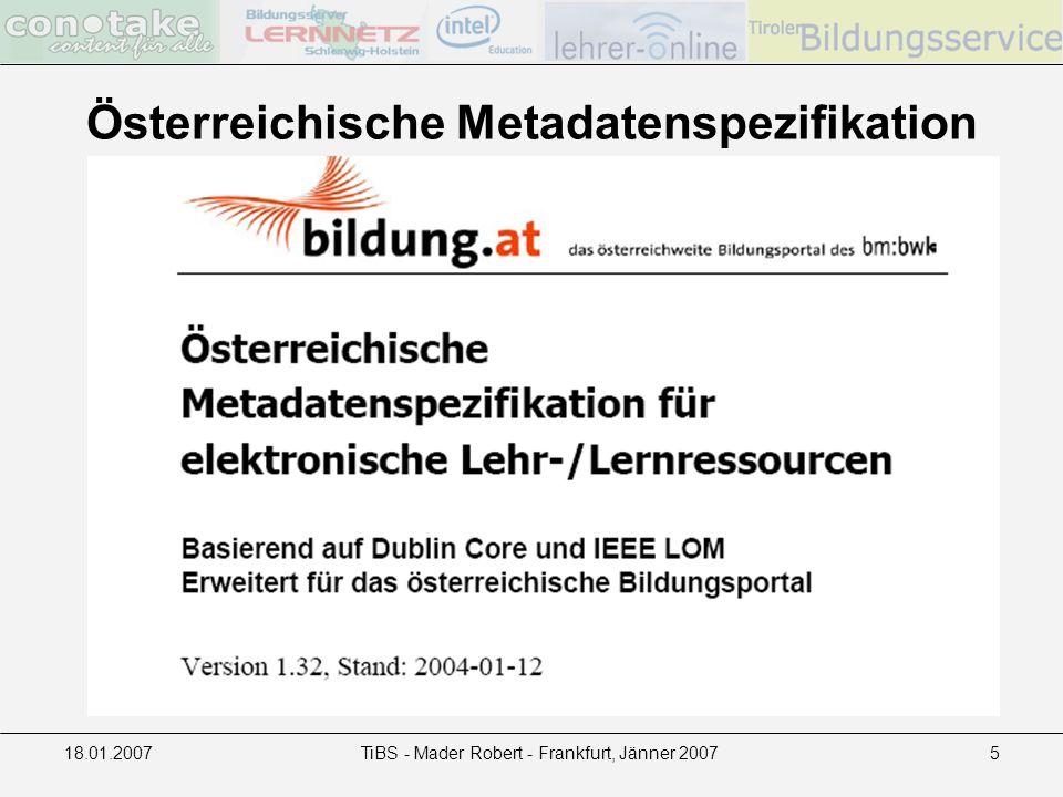 18.01.2007TiBS - Mader Robert - Frankfurt, Jänner 20075 Österreichische Metadatenspezifikation