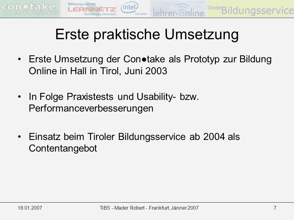 18.01.2007TiBS - Mader Robert - Frankfurt, Jänner 20077 Erste praktische Umsetzung Erste Umsetzung der Contake als Prototyp zur Bildung Online in Hall