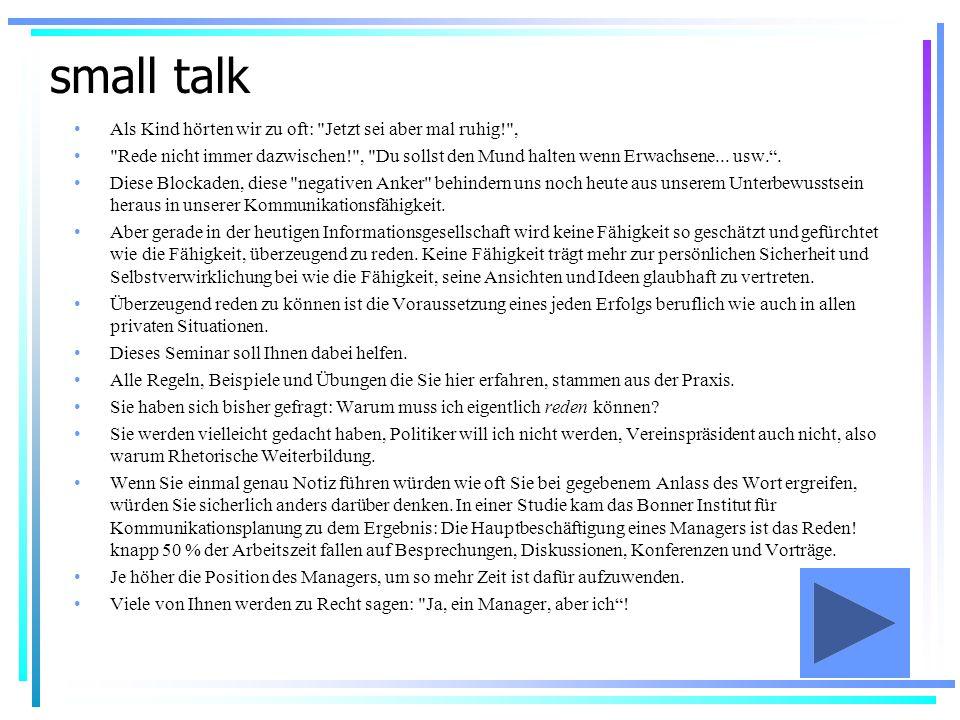 small talk Ja eben, denn nicht nur im beruflichen Bereich werden die Anforderungen an eine überzeugende Sprech- und Ausdrucksweise mit jedem Karriereschritt größer.