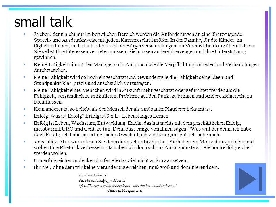 small talk Ja eben, denn nicht nur im beruflichen Bereich werden die Anforderungen an eine überzeugende Sprech- und Ausdrucksweise mit jedem Karrieres