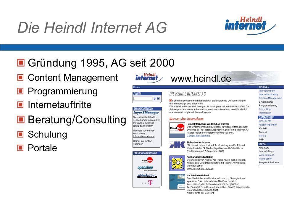 Die Heindl Internet AG Gründung 1995, AG seit 2000 Content Management Programmierung Internetauftritte Beratung/Consulting Schulung Portale www.heindl.de