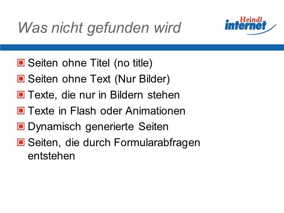 Was nicht gefunden wird Seiten ohne Titel (no title) Seiten ohne Text (Nur Bilder) Texte, die nur in Bildern stehen Texte in Flash oder Animationen Dynamisch generierte Seiten Seiten, die durch Formularabfragen entstehen