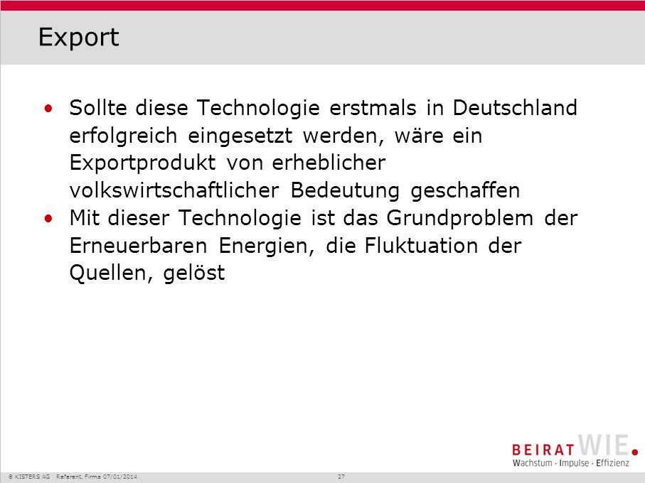 KISTERS AG Referent, Firma 07/01/2014 27 Export Sollte diese Technologie erstmals in Deutschland erfolgreich eingesetzt werden, wäre ein Exportprodukt
