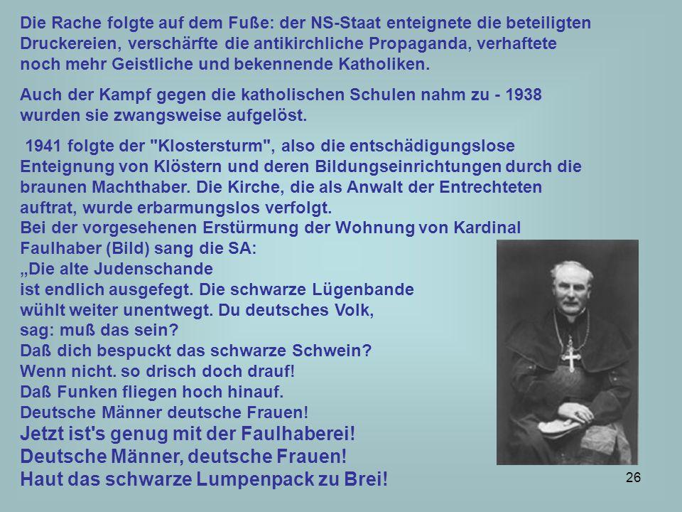 27 Der antikirchliche Hass der Nazis war erklärbar, denn keine andere Institution (Einrichtung) zeigte soviel Mut wie der Vatikan.