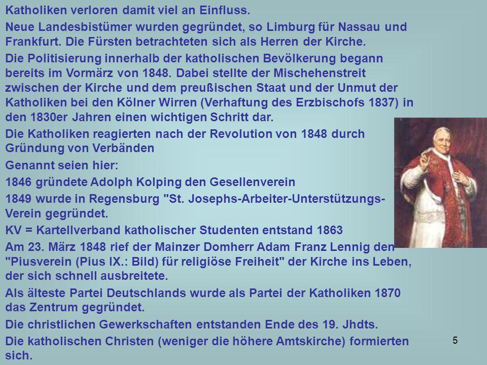 5 Katholiken verloren damit viel an Einfluss. Neue Landesbistümer wurden gegründet, so Limburg für Nassau und Frankfurt. Die Fürsten betrachteten sich