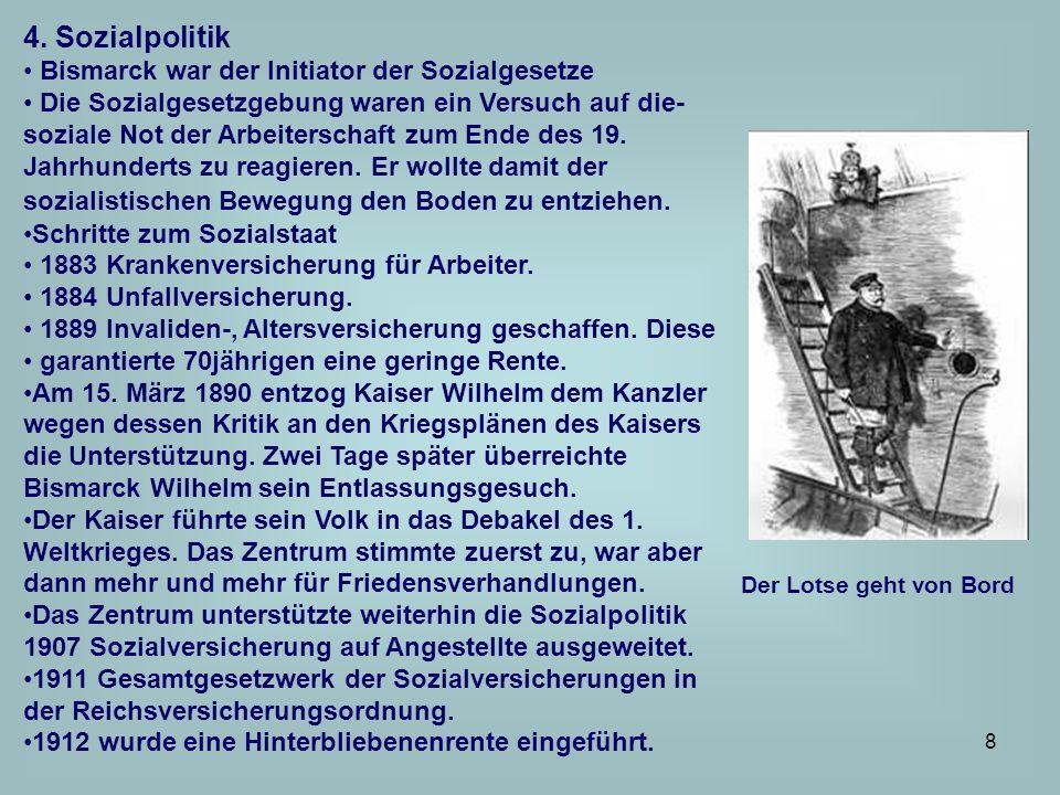 8 4. Sozialpolitik Bismarck war der Initiator der Sozialgesetze Die Sozialgesetzgebung waren ein Versuch auf die- soziale Not der Arbeiterschaft zum E