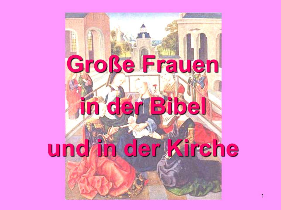 1 Große Frauen in der Bibel und in der Kirche