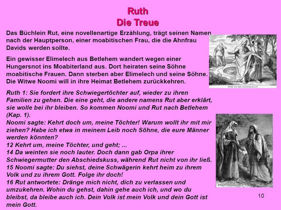10 Ruth Die Treue Das Büchlein Rut, eine novellenartige Erzählung, trägt seinen Namen nach der Hauptperson, einer moabitischen Frau, die die Ahnfrau D