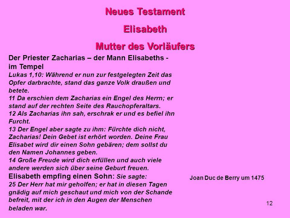 12 Neues Testament Elisabeth Mutter des Vorläufers Der Priester Zacharias – der Mann Elisabeths - im Tempel Lukas 1,10: Während er nun zur festgelegten Zeit das Opfer darbrachte, stand das ganze Volk draußen und betete.