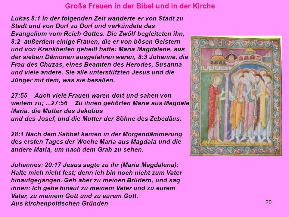 20 Große Frauen in der Bibel und in der Kirche Lukas 8:1 In der folgenden Zeit wanderte er von Stadt zu Stadt und von Dorf zu Dorf und verkündete das