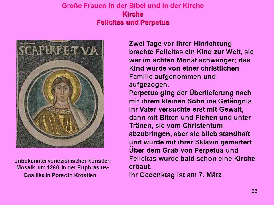 25 Große Frauen in der Bibel und in der KircheKirche Felicitas und Perpetua unbekannter venezianischer Künstler: Mosaik, um 1280, in der Euphrasius- B