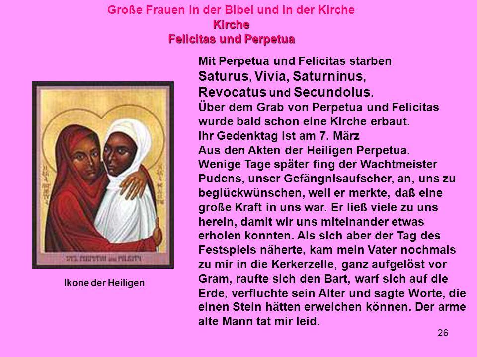 26 Große Frauen in der Bibel und in der KircheKirche Felicitas und Perpetua Ikone der Heiligen Mit Perpetua und Felicitas starben Saturus, Vivia, Saturninus, Revocatus und Secundolus.