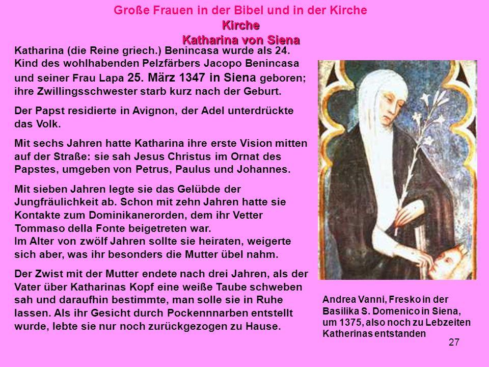27 Große Frauen in der Bibel und in der KircheKirche Katharina von Siena Katharina (die Reine griech.) Benincasa wurde als 24. Kind des wohlhabenden P
