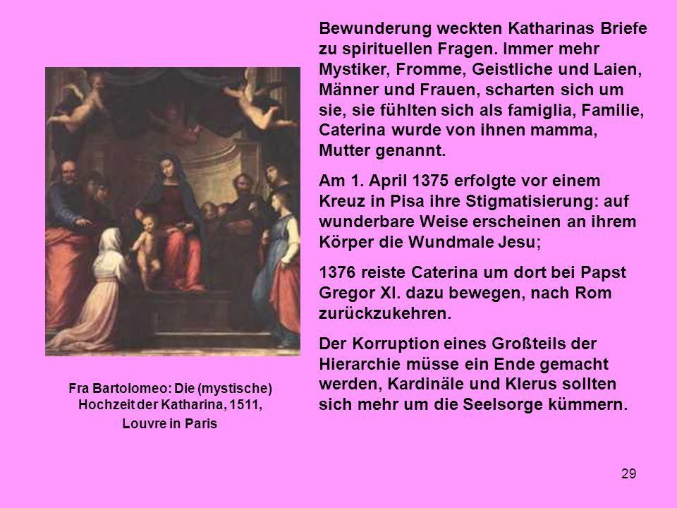 29 Bewunderung weckten Katharinas Briefe zu spirituellen Fragen. Immer mehr Mystiker, Fromme, Geistliche und Laien, Männer und Frauen, scharten sich u