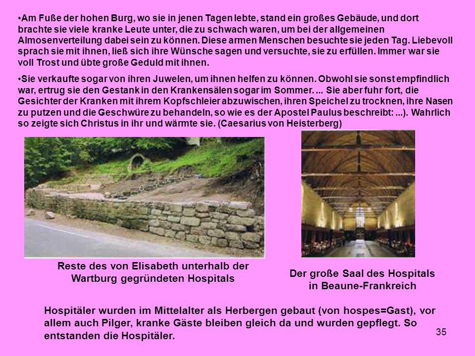 35 Reste des von Elisabeth unterhalb der Wartburg gegründeten Hospitals Der große Saal des Hospitals in Beaune-Frankreich Hospitäler wurden im Mittela