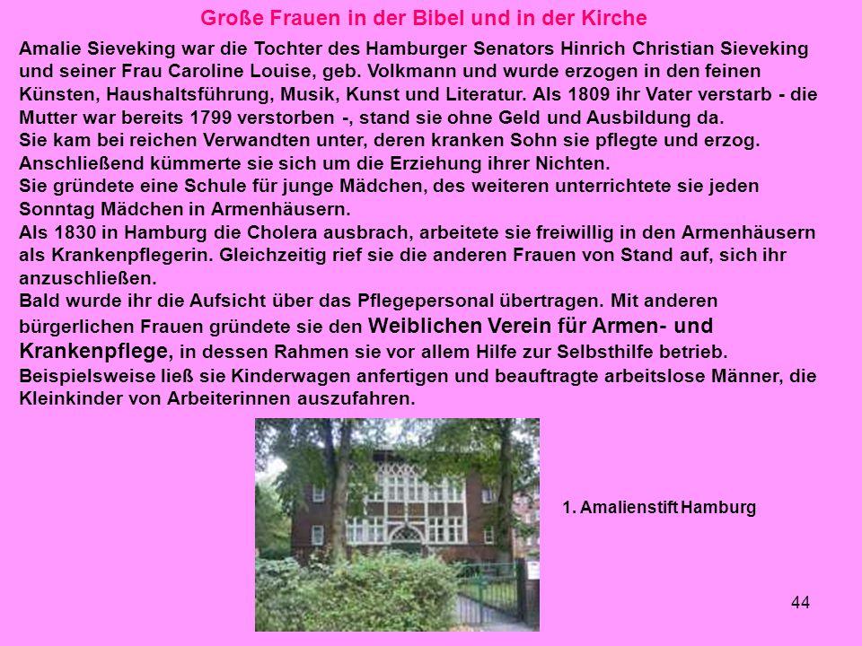 44 Große Frauen in der Bibel und in der Kirche Amalie Sieveking war die Tochter des Hamburger Senators Hinrich Christian Sieveking und seiner Frau Car