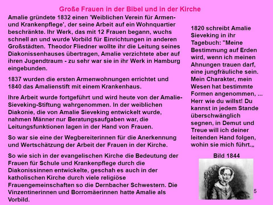 45 Große Frauen in der Bibel und in der Kirche Amalie gründete 1832 einen 'Weiblichen Verein für Armen- und Krankenpflege', der seine Arbeit auf ein W
