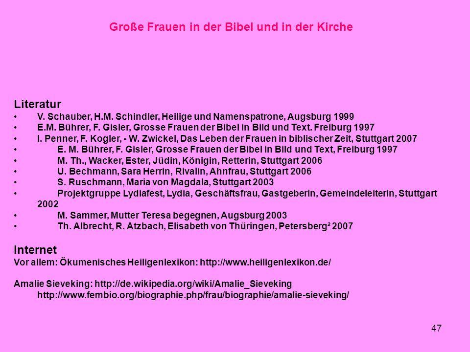 47 Große Frauen in der Bibel und in der Kirche Literatur V. Schauber, H.M. Schindler, Heilige und Namenspatrone, Augsburg 1999 E.M. Bührer, F. Gisler,