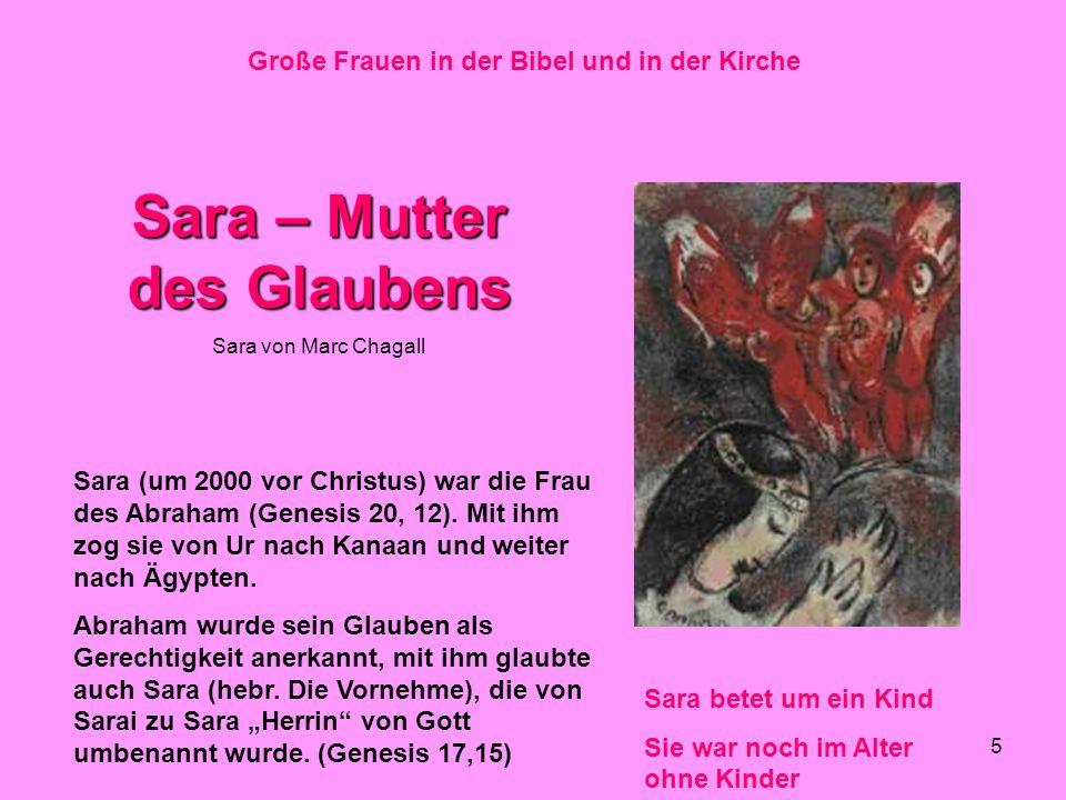 5 Große Frauen in der Bibel und in der Kirche Sara – Mutter des Glaubens Sara von Marc Chagall Sara betet um ein Kind Sie war noch im Alter ohne Kinder Sara (um 2000 vor Christus) war die Frau des Abraham (Genesis 20, 12).