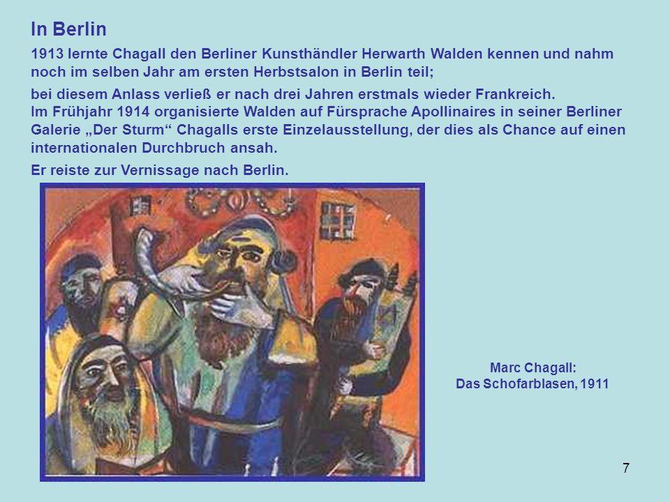 7 In Berlin 1913 lernte Chagall den Berliner Kunsthändler Herwarth Walden kennen und nahm noch im selben Jahr am ersten Herbstsalon in Berlin teil; bei diesem Anlass verließ er nach drei Jahren erstmals wieder Frankreich.