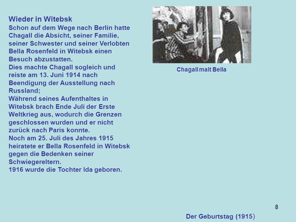 8 Wieder in Witebsk Schon auf dem Wege nach Berlin hatte Chagall die Absicht, seiner Familie, seiner Schwester und seiner Verlobten Bella Rosenfeld in Witebsk einen Besuch abzustatten.