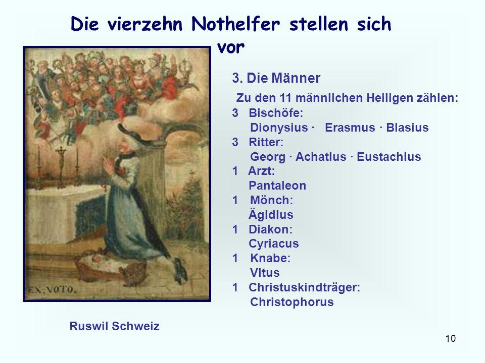 10 Die vierzehn Nothelfer stellen sich vor 3. Die Männer Zu den 11 männlichen Heiligen zählen: 3 Bischöfe: Dionysius · Erasmus · Blasius 3 Ritter: Geo