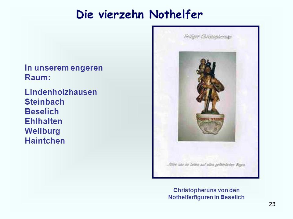 23 Die vierzehn Nothelfer In unserem engeren Raum: Lindenholzhausen Steinbach Beselich Ehlhalten Weilburg Haintchen Christopheruns von den Nothelferfi