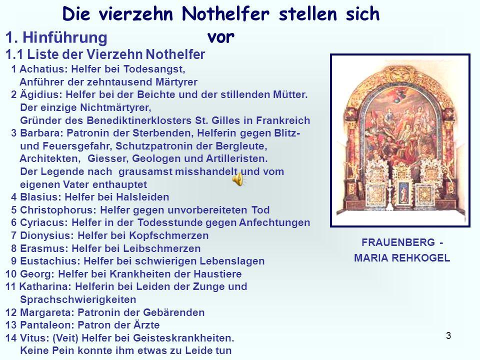 3 Die vierzehn Nothelfer stellen sich vor 1. Hinführung 1.1 Liste der Vierzehn Nothelfer 1 Achatius: Helfer bei Todesangst, Anführer der zehntausend M