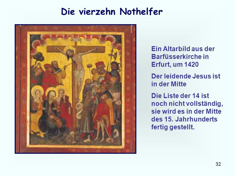 32 Die vierzehn Nothelfer Ein Altarbild aus der Barfüsserkirche in Erfurt, um 1420 Der leidende Jesus ist in der Mitte Die Liste der 14 ist noch nicht