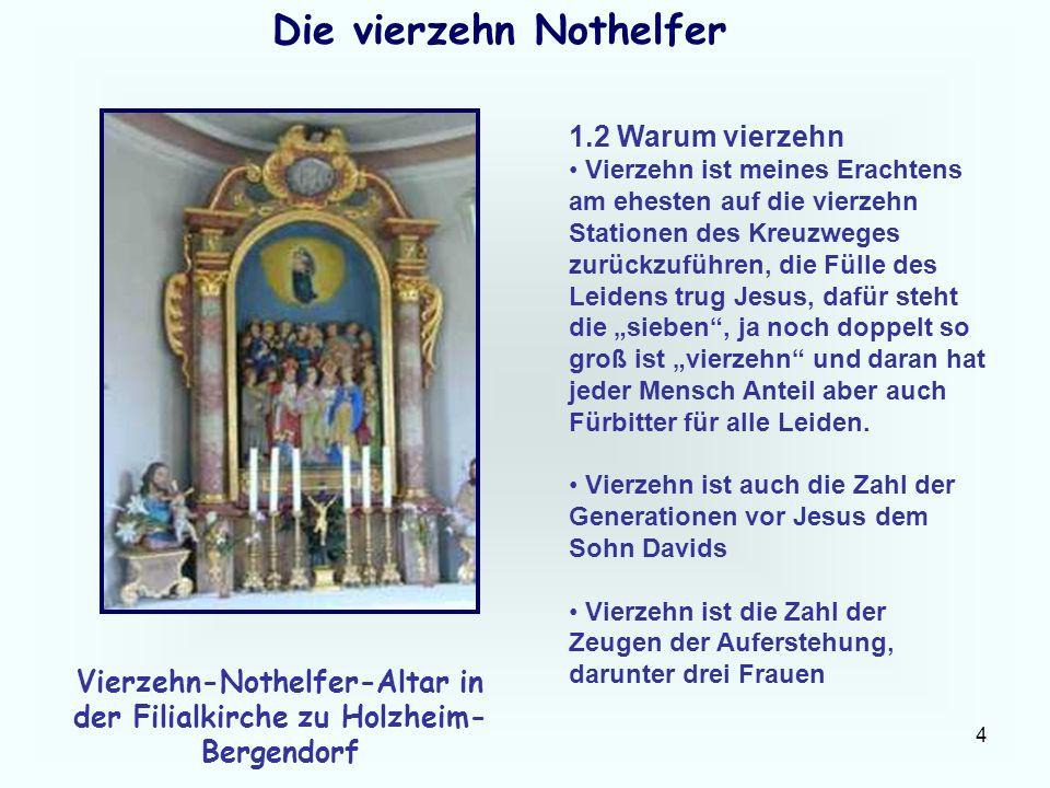 4 Die vierzehn Nothelfer 1.2 Warum vierzehn Vierzehn ist meines Erachtens am ehesten auf die vierzehn Stationen des Kreuzweges zurückzuführen, die Fül