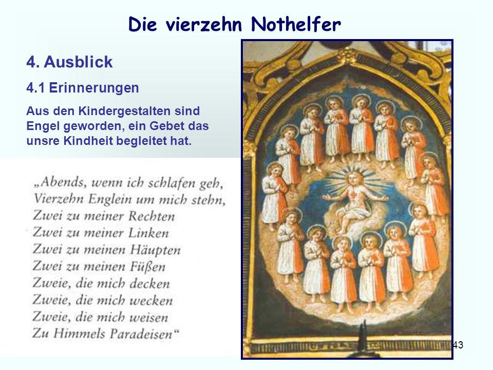 43 Die vierzehn Nothelfer 4. Ausblick 4.1 Erinnerungen Aus den Kindergestalten sind Engel geworden, ein Gebet das unsre Kindheit begleitet hat.