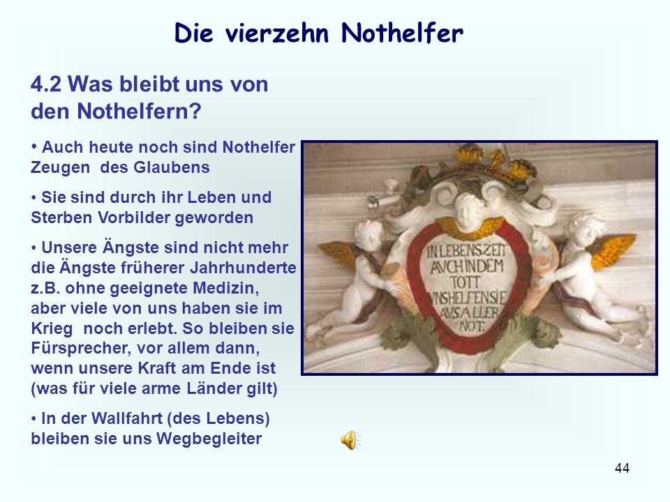44 Die vierzehn Nothelfer 4.2 Was bleibt uns von den Nothelfern? Auch heute noch sind Nothelfer Zeugen des Glaubens Sie sind durch ihr Leben und Sterb
