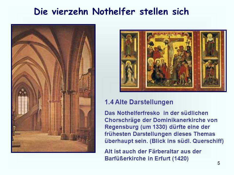 5 Die vierzehn Nothelfer stellen sich 1.4 Alte Darstellungen Das Nothelferfresko in der südlichen Chorschräge der Dominikanerkirche von Regensburg (um