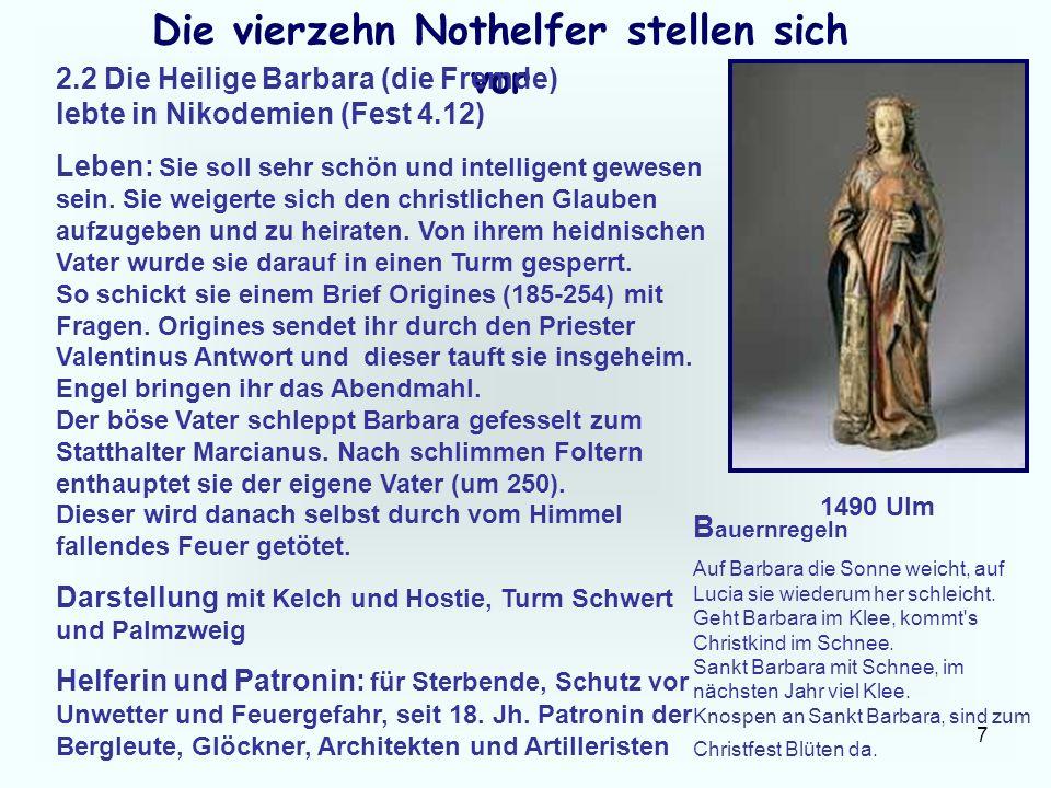 7 Die vierzehn Nothelfer stellen sich vor 2.2 Die Heilige Barbara (die Fremde) lebte in Nikodemien (Fest 4.12) Leben: Sie soll sehr schön und intellig
