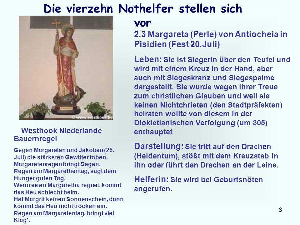 8 Die vierzehn Nothelfer stellen sich vor 2.3 Margareta (Perle) von Antiocheia in Pisidien (Fest 20.Juli) Leben: Sie ist Siegerin über den Teufel und