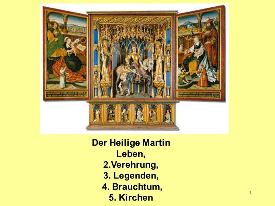 1 Der Heilige Martin Leben, 2.Verehrung, 3. Legenden, 4. Brauchtum, 5. Kirchen