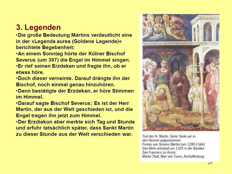20 3. Legenden Die große Bedeutung Martins verdeutlicht eine in der «Legenda aurea (Goldene Legende)« berichtete Begebenheit: An einem Sonntag hörte d