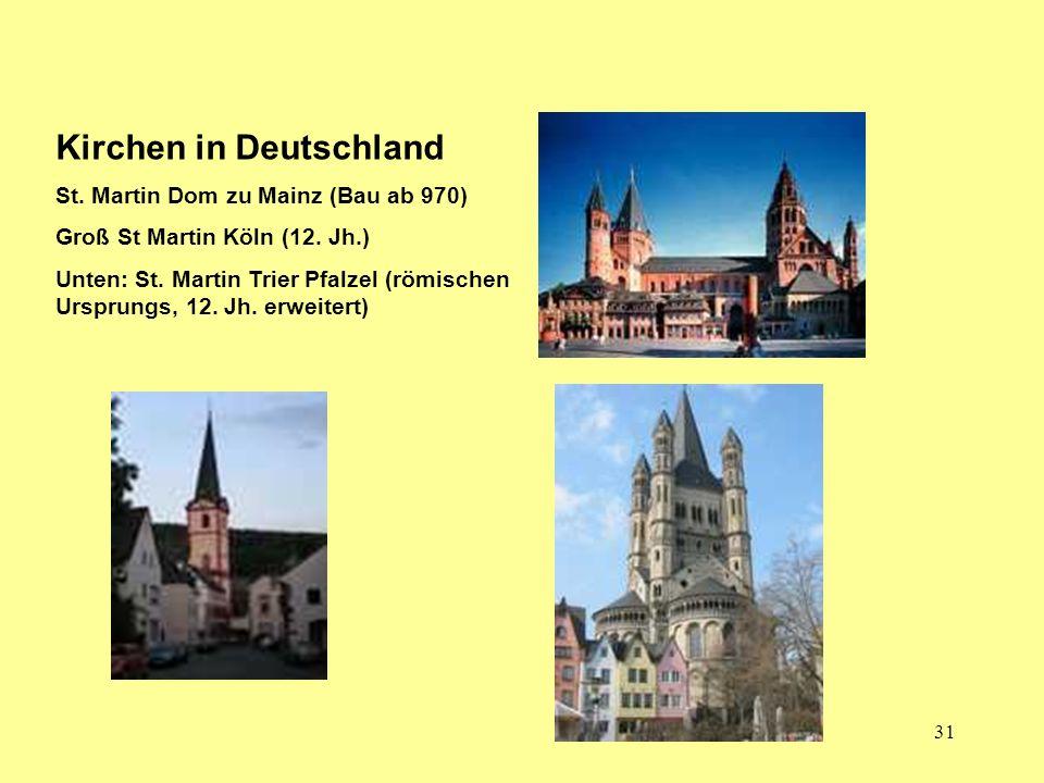 31 Kirchen in Deutschland St. Martin Dom zu Mainz (Bau ab 970) Groß St Martin Köln (12. Jh.) Unten: St. Martin Trier Pfalzel (römischen Ursprungs, 12.