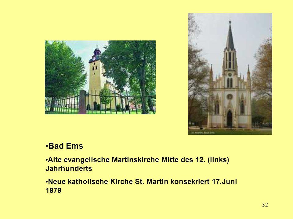 32 Bad Ems Alte evangelische Martinskirche Mitte des 12. (links) Jahrhunderts Neue katholische Kirche St. Martin konsekriert 17.Juni 1879