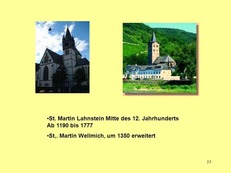 33 St. Martin Lahnstein Mitte des 12. Jahrhunderts Ab 1190 bis 1777 St,. Martin Wellmich, um 1350 erweitert