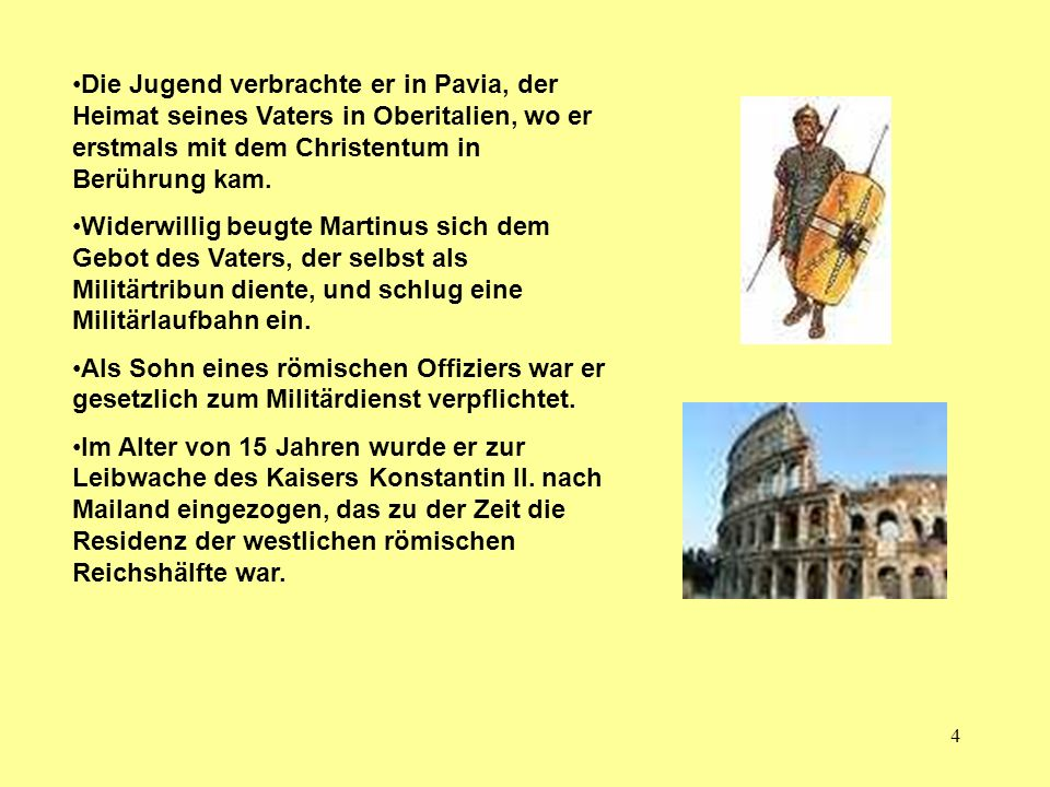 4 Die Jugend verbrachte er in Pavia, der Heimat seines Vaters in Oberitalien, wo er erstmals mit dem Christentum in Berührung kam.